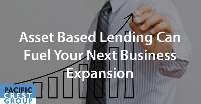Asset Based Lending Can Fuel Your Next Business Expansion